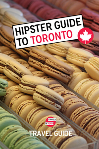 Hipster Toronto Travel Guide