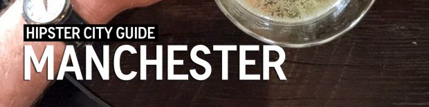 Manchester - Hipster City Guide