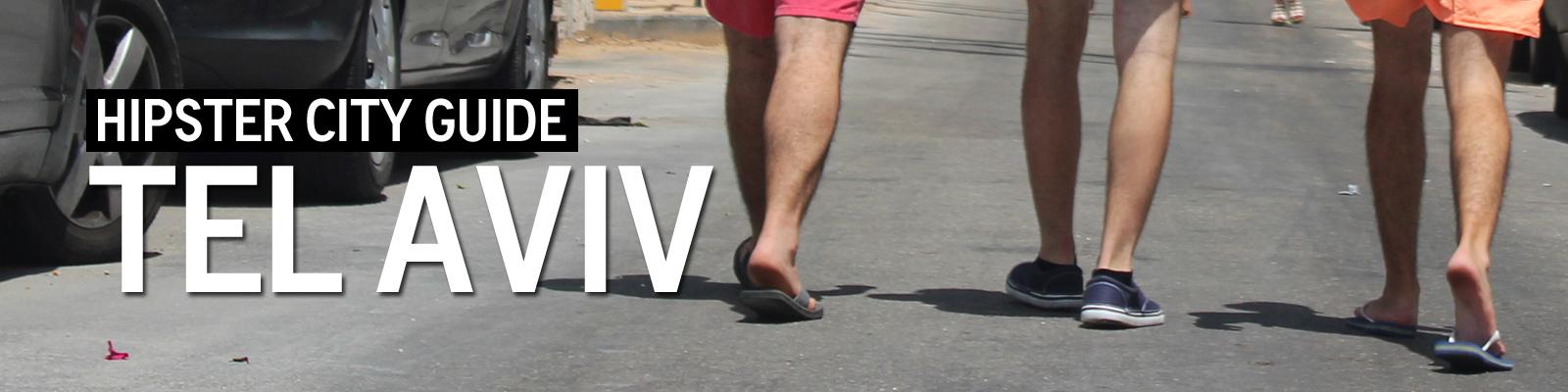 Tel Aviv Hipster City Guide
