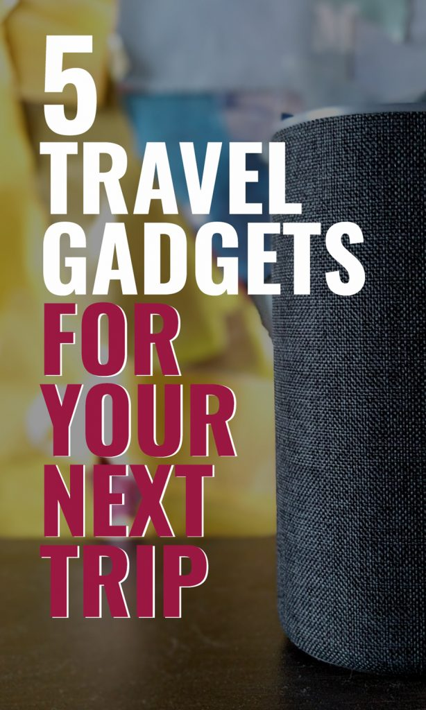 5 Travel Gadgets For Your Next Trip
