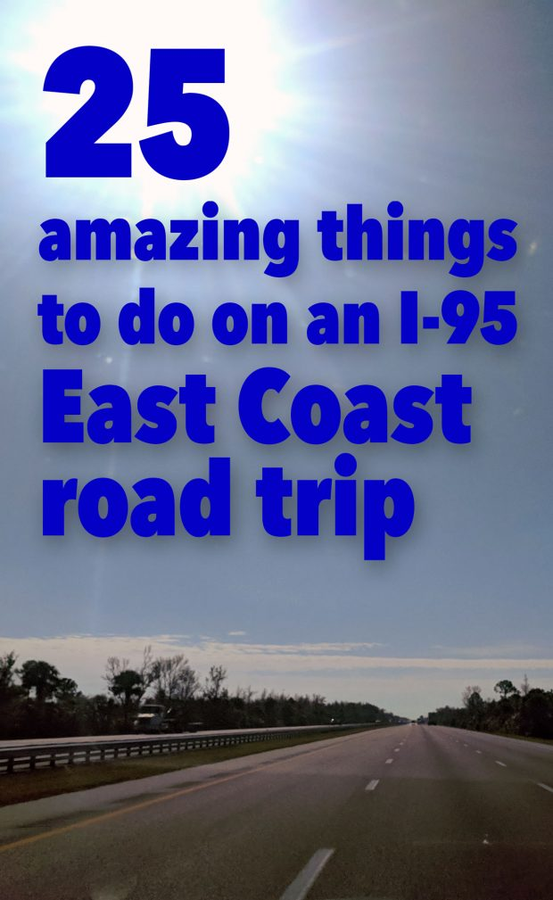 25 Amazing Things To Do on an I-95 East Coast Road Trip
